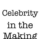 Celebrity in the Making by Sam Whitelaw