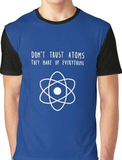 Don't trust atoms Graphic T-Shirt