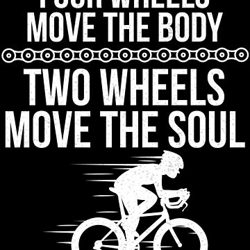 Two Wheels Move The Soul Cycling T Shirt by bitsnbobs