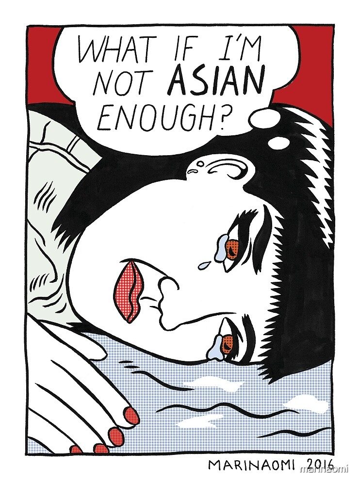What if I'm not Asian enough? by marinaomi