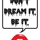 Don't Dream It - Be It by Beth Howard