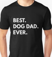 Best. Dog Dad. Ever. Unisex T-Shirt