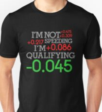 I'm not speeding ! I'm qualifying ! (1) T-Shirt