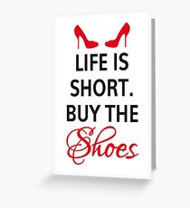 Life is short, buy the shoes. Greeting Card