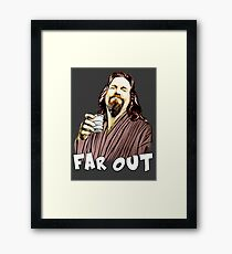 the Dude- Far out Framed Print