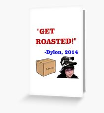 GET ROASTED Dylon Quote Greeting Card