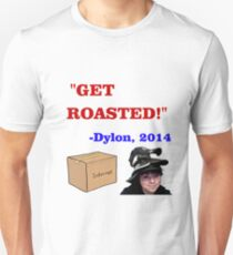 GET ROASTED Dylon Quote T-Shirt