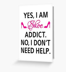 Yes, I am shoe addict. No, I don't need help. Greeting Card