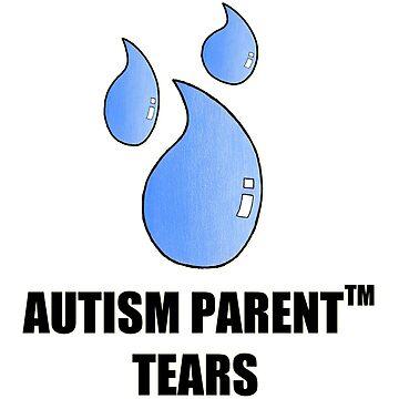 Autism Parent(TM) Tears by AutisticBanshee