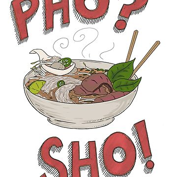 Pho? Sho! (Red Text) by willhpacheco