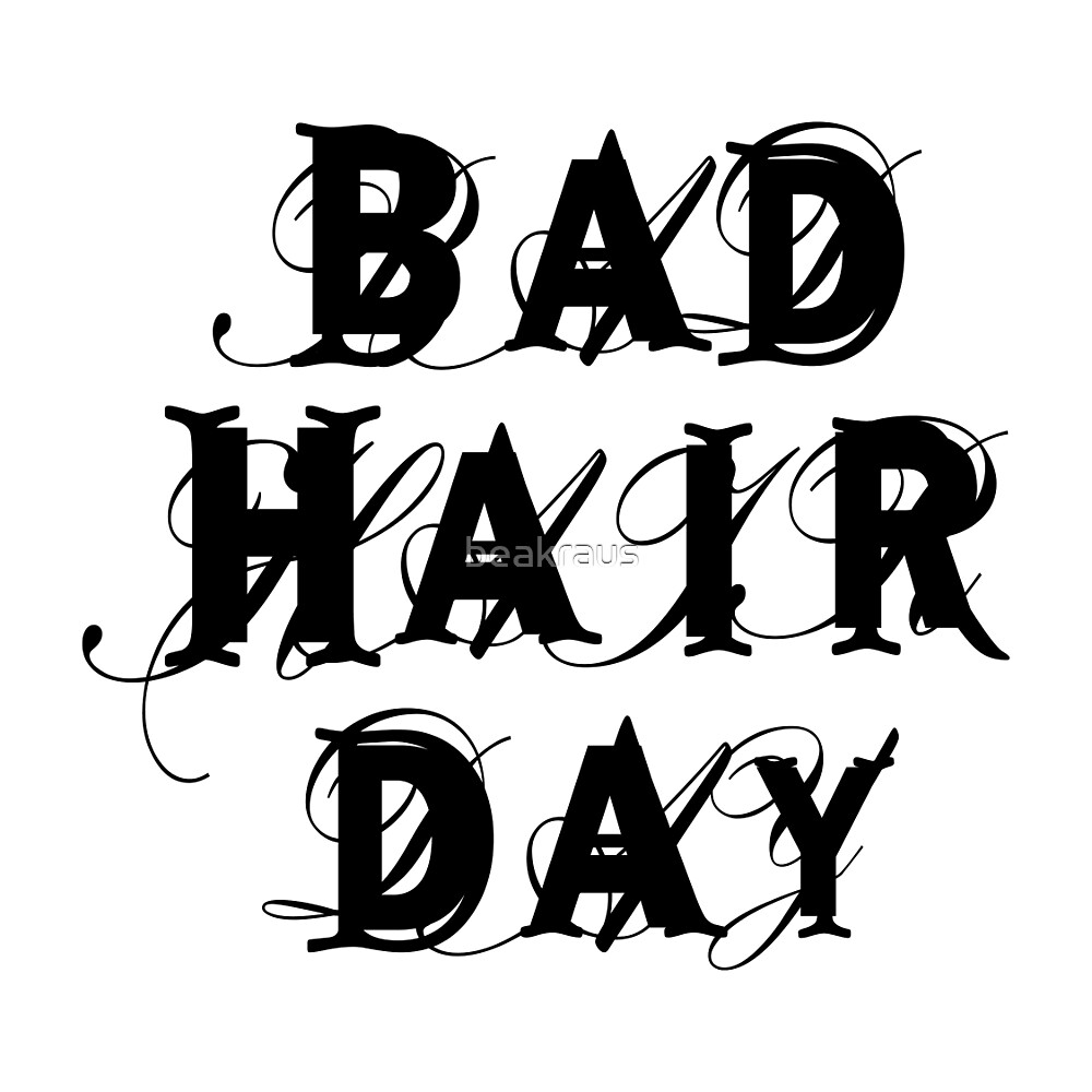 Bad Hair Day Word Art Text Design By Beakraus Redbubble