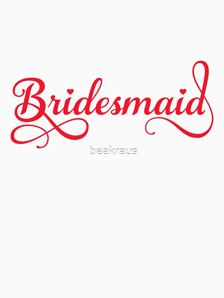 Bridesmaid t-shirt by beakraus