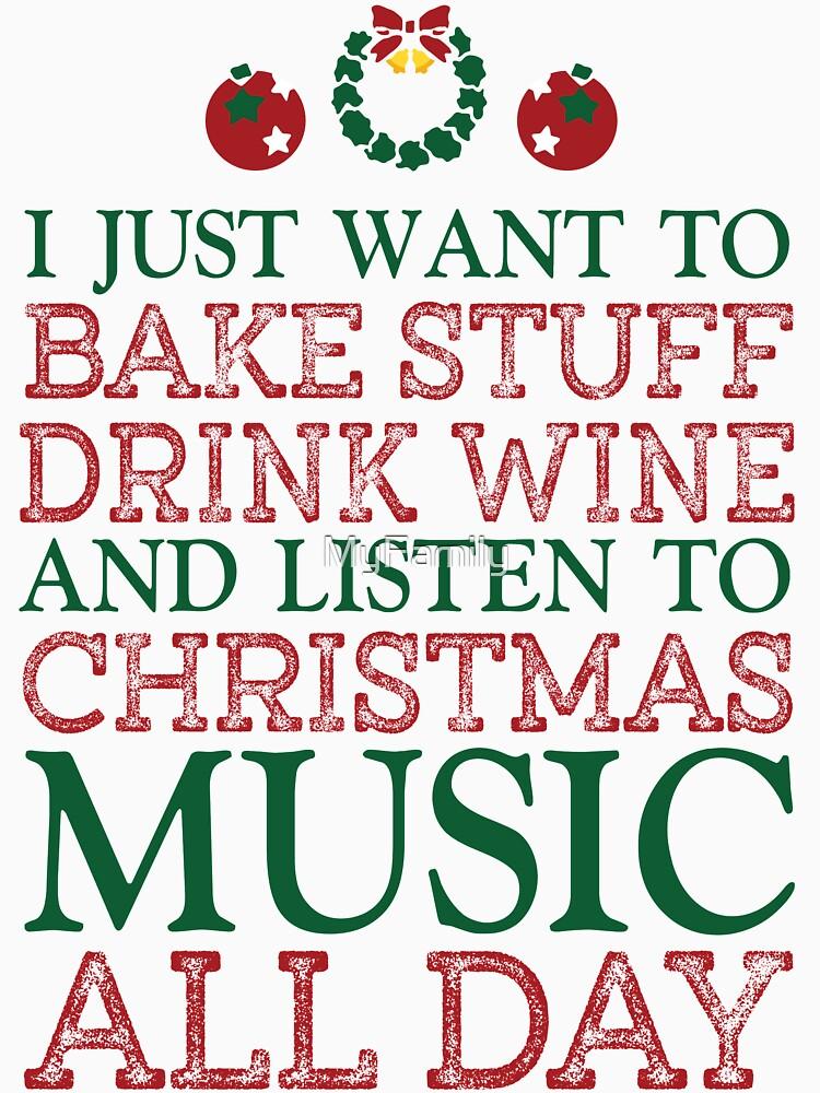Ich will nur Sachen backen, Wein trinken und den ganzen Tag Weihnachtsmusik hören von MyFamily