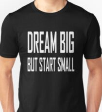 Dream big but start small funny Unisex T-Shirt