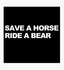 Save a Horse, Ride a Bear Photographic Print