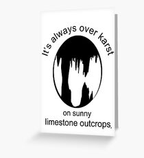It's always over karst on sunny limestone outcrops (Black for light backgrounds). Greeting Card