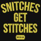 Snitiches get Stitiches by deerokone