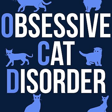 Funny OCD Obsessive Cat Disorder by bitsnbobs