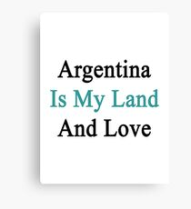 Argentina Is My Land And Love Canvas Print