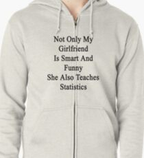 Not Only My Girlfriend Is Smart And Funny She Also Teaches Statistics  Zipped Hoodie