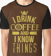 I Drink Coffee And I Know Things Graphic T-Shirt