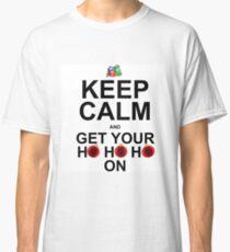 KEEP YOUR HO HO HO ON Classic T-Shirt