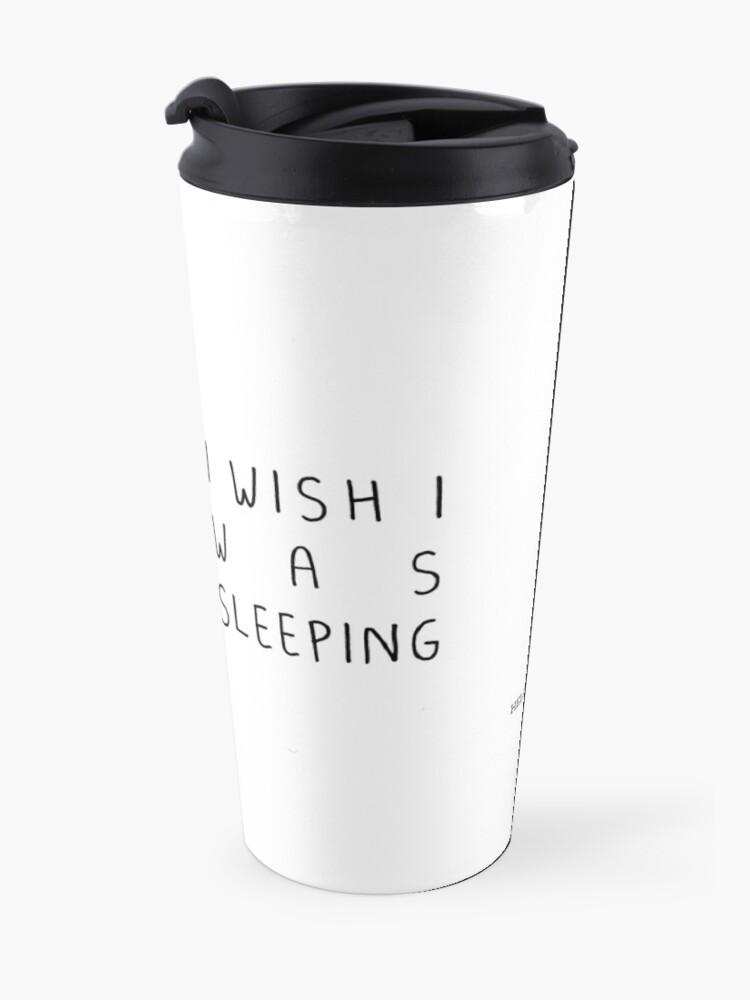 Alternate view of I wish I was sleeping Travel Mug