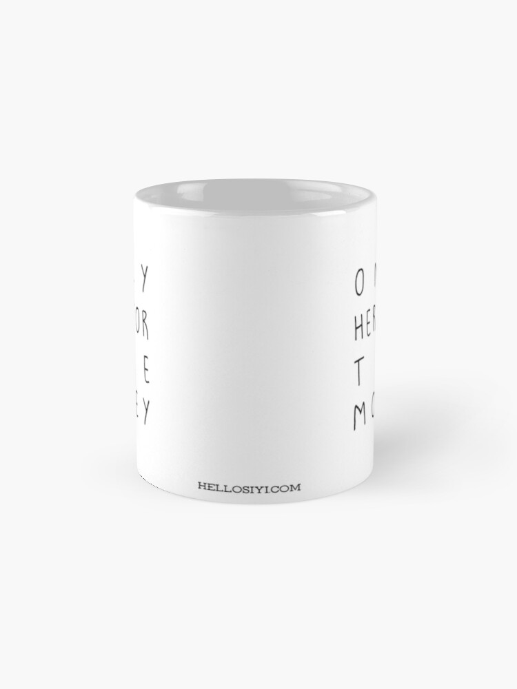 Alternate view of Only here for the money Mug Mugs