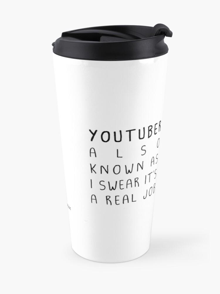 "Alternate view of ""I swear it's a real job"" Youtuber version Travel Mug"