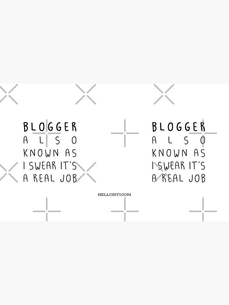"""I swear it's a real job"" Blogger version by siyi"