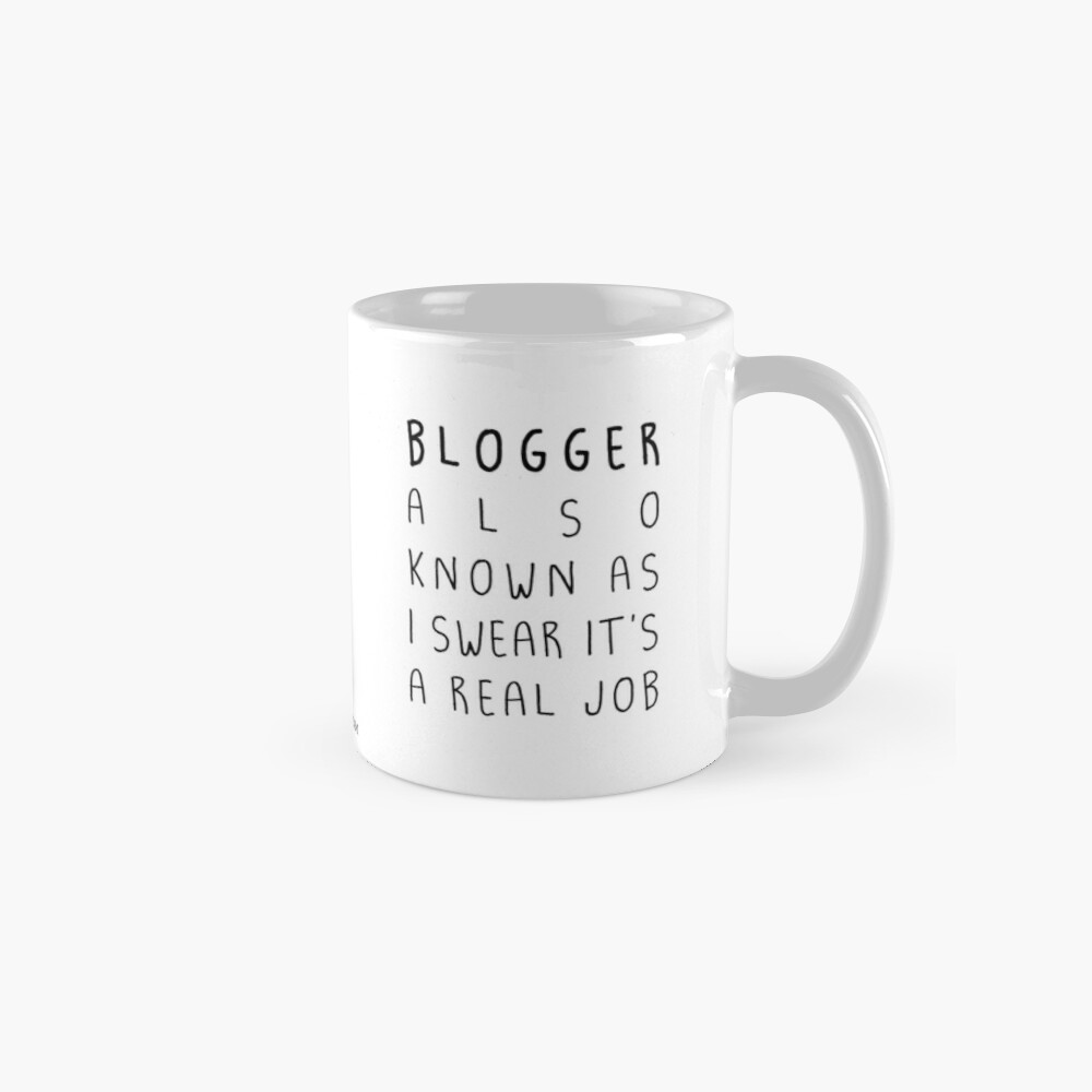 """I swear it's a real job"" Blogger version Classic Mug"