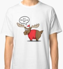 Is it Christ-moose yet? Classic T-Shirt