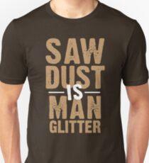 Saw Dust Is Man Glitter Unisex T-Shirt