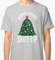 Light That Shit Up Funny Christmas Tree Shirt Classic T-Shirt