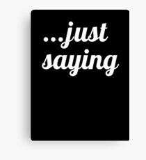 Just Saying [White] Canvas Print