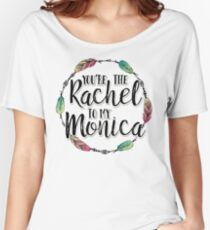 Friends - You are the Rachel to my Monica Women's Relaxed Fit T-Shirt