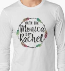 Friends - You are the Monica to my Rachel T-Shirt