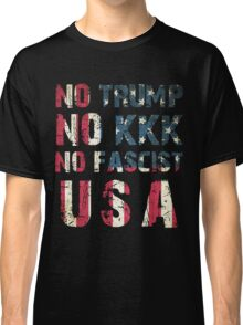No Trump, No KKK, No Fascist USA Classic T-Shirt