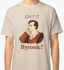 Isn't it Byronic? Classic T-Shirt