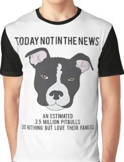 Today Not In The News An Estimated 3.5 Million Pit Bulls Did Nothing But Love Their Families Graphic T-Shirt