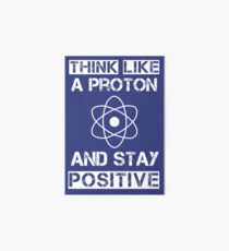 Think like a proton and stay positive Art Board