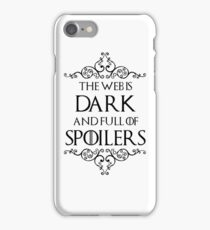 The Web Is Dark And Full Of Spoilers iPhone Case/Skin