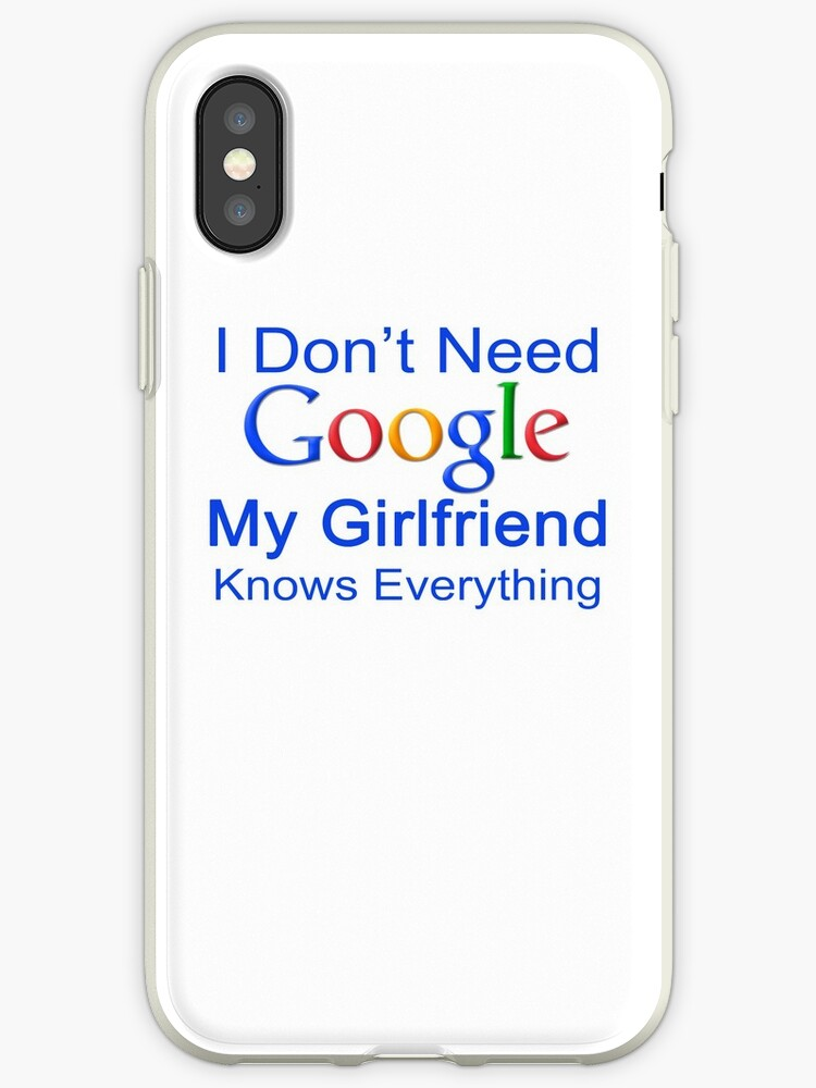 238759035 I Don't Need Google My Girlfriend Knows Everything T Shirt Funny Tshirt Gift  For Him
