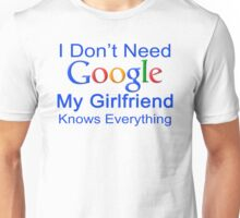 I Don't Need Google My Girlfriend Knows Everything T Shirt Funny Tshirt Gift For Him Unisex T-Shirt