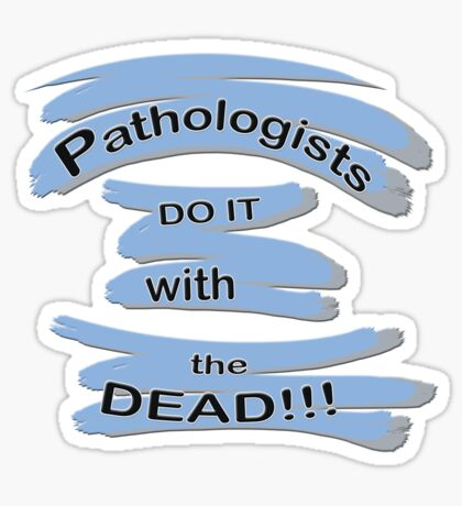 For the PATHOLOGIST in the Family Sticker