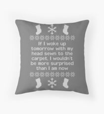 If I woke up tomorrow with my head sewn to the carpet - Christmas Vacation Throw Pillow