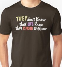 Friends - they dont know that we know they know we know Unisex T-Shirt