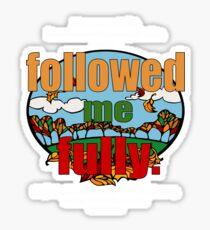 Followed Me Fully Sticker