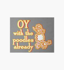 OY With The Poodles Already _ White Art Board