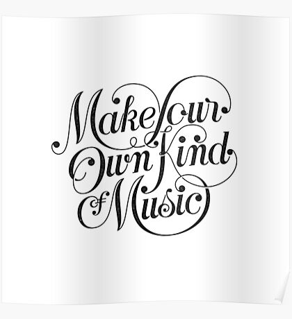 Make Your Own Kind of Music - light Poster